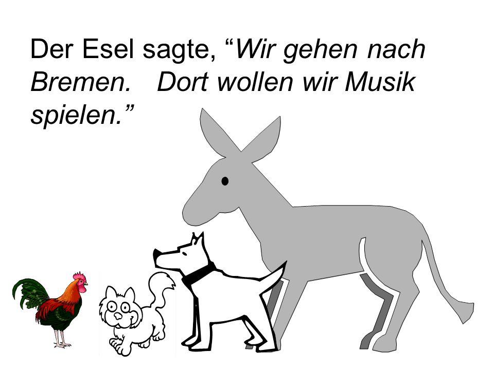 Der Esel sagte, Wir gehen nach Bremen. Dort wollen wir Musik spielen