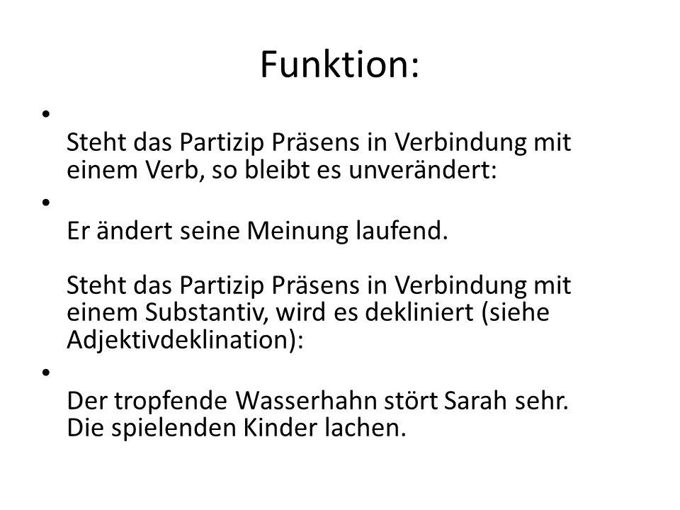 Funktion: Steht das Partizip Präsens in Verbindung mit einem Verb, so bleibt es unverändert:
