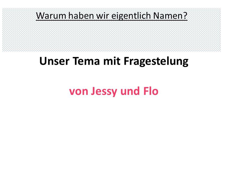 Unser Tema mit Fragestelung von Jessy und Flo