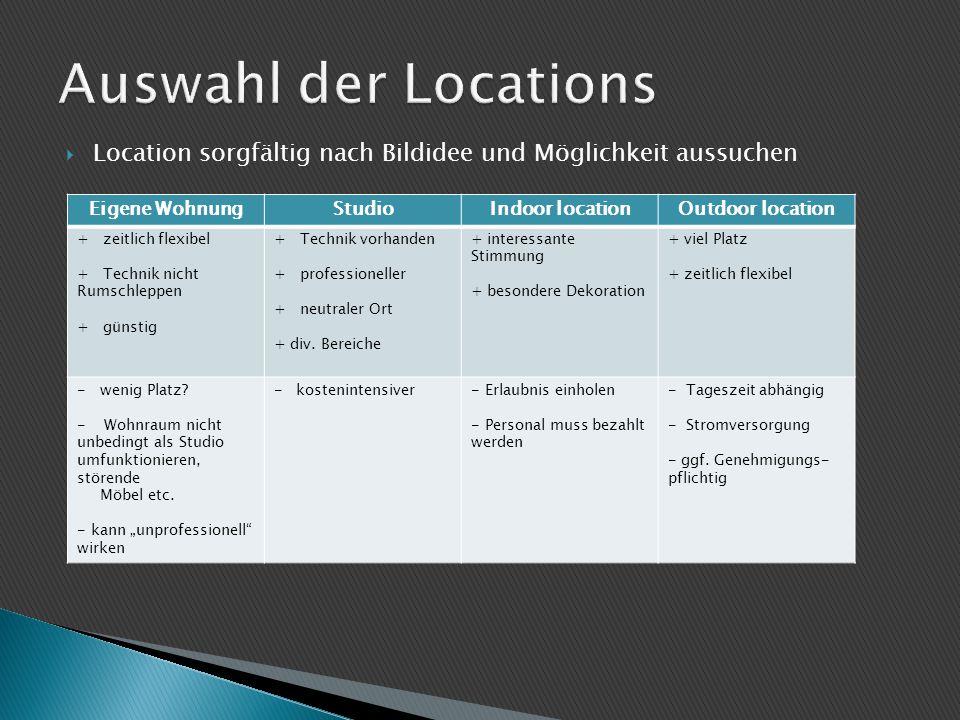 Auswahl der Locations Location sorgfältig nach Bildidee und Möglichkeit aussuchen. Eigene Wohnung.