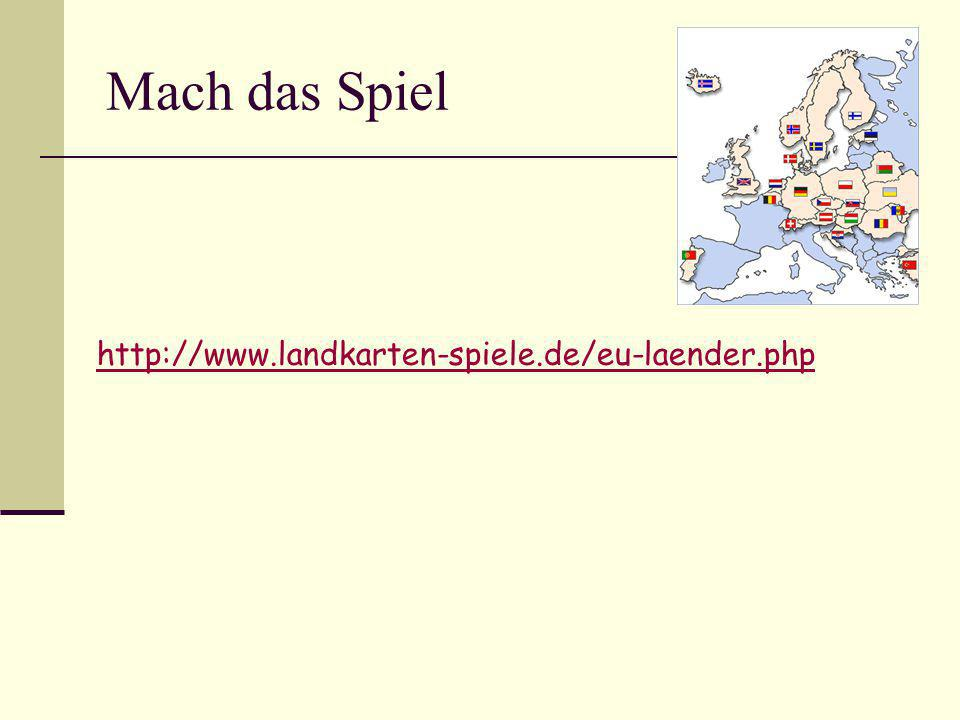 Mach das Spiel http://www.landkarten-spiele.de/eu-laender.php