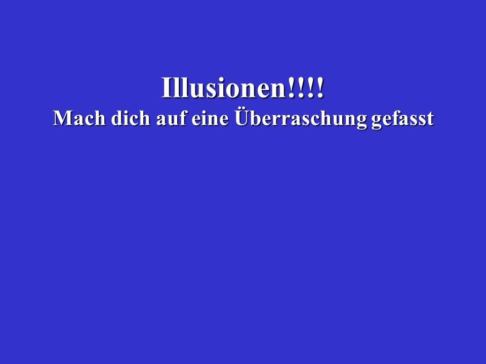Illusionen!!!! Mach dich auf eine Überraschung gefasst