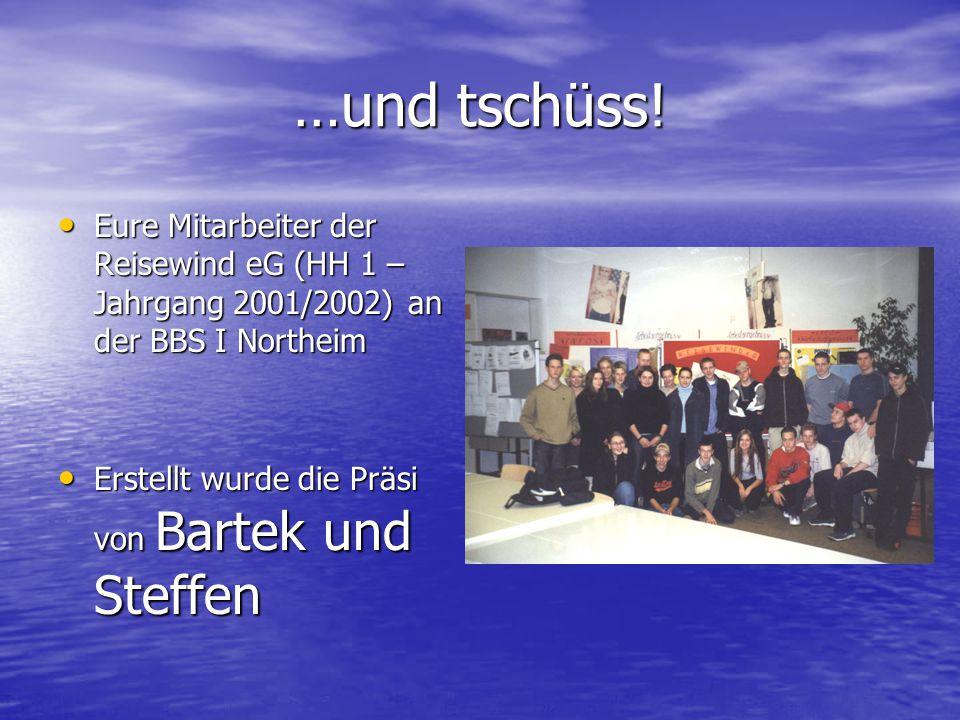 …und tschüss. Eure Mitarbeiter der Reisewind eG (HH 1 – Jahrgang 2001/2002) an der BBS I Northeim.