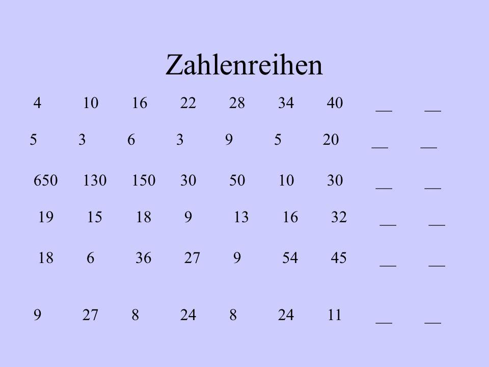 Zahlenreihen 4 10 16 22 28 34 40 __ __ 5 3 6 3 9 5 20 __ __