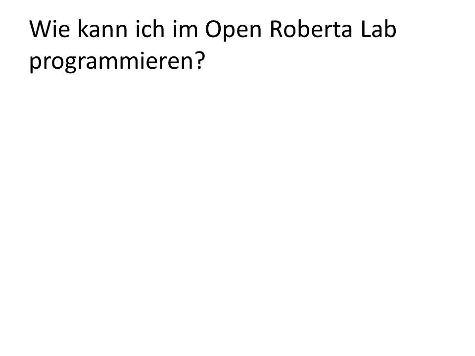 Wie kann ich im Open Roberta Lab programmieren