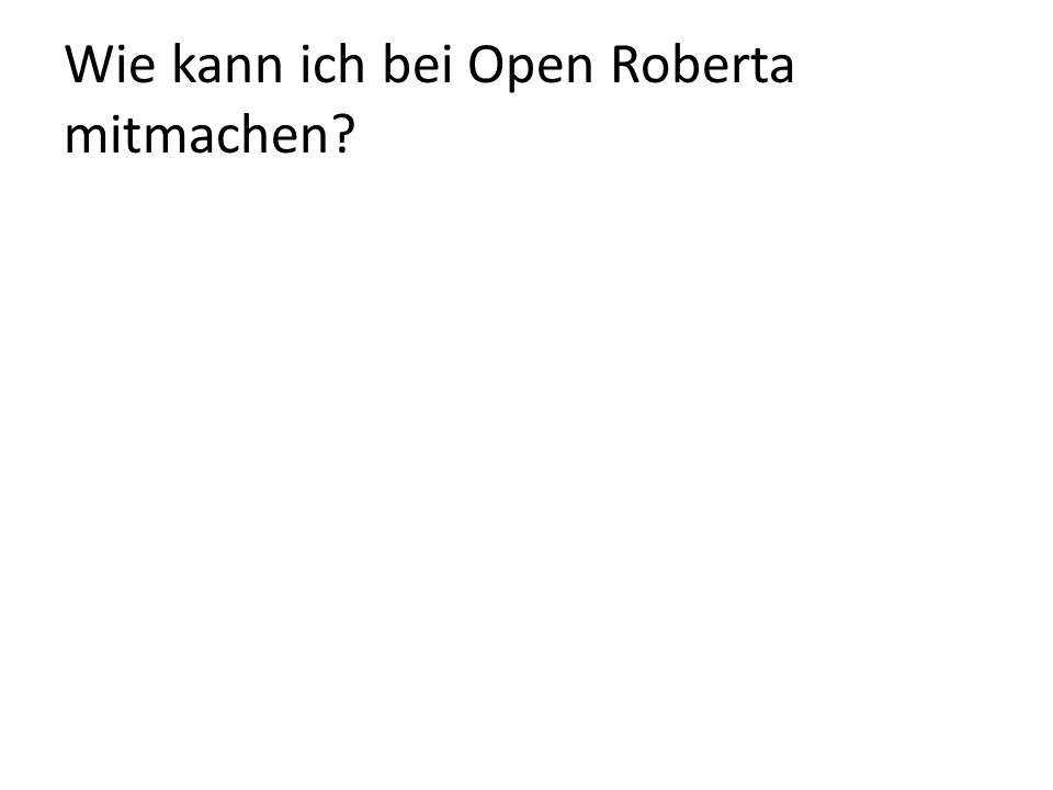 Wie kann ich bei Open Roberta mitmachen