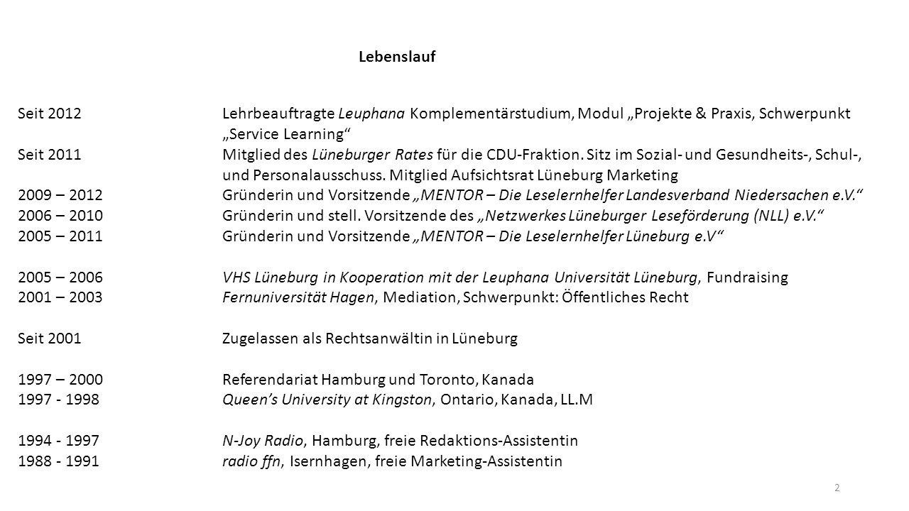 """Lebenslauf. Seit 2012 Lehrbeauftragte Leuphana Komplementärstudium, Modul """"Projekte & Praxis, Schwerpunkt """"Service Learning"""