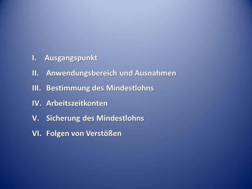 I. Ausgangspunkt Anwendungsbereich und Ausnahmen. Bestimmung des Mindestlohns. Arbeitszeitkonten.