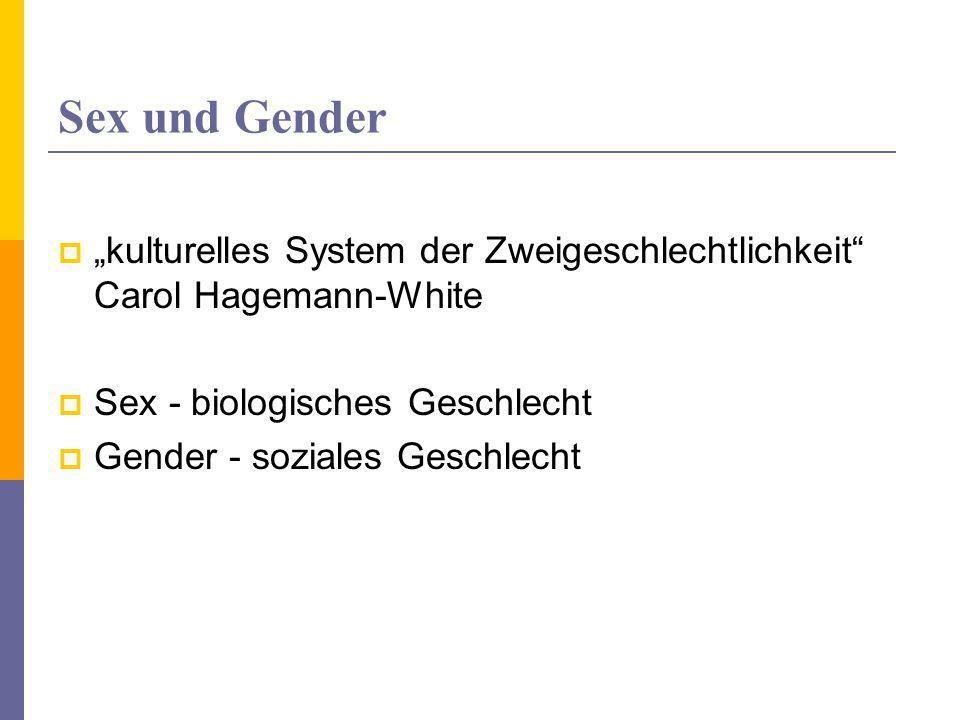 """Sex und Gender """"kulturelles System der Zweigeschlechtlichkeit Carol Hagemann-White. Sex - biologisches Geschlecht."""