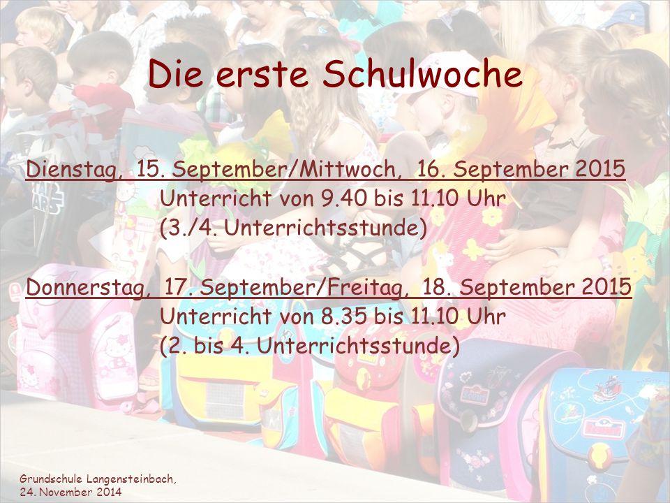 Die erste Schulwoche Dienstag, 15. September/Mittwoch, 16. September 2015. Unterricht von 9.40 bis 11.10 Uhr.