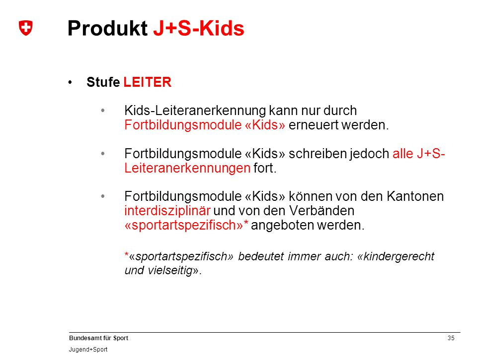 Produkt J+S-Kids Stufe LEITER. Kids-Leiteranerkennung kann nur durch. Fortbildungsmodule «Kids» erneuert werden.
