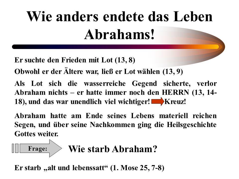 Wie anders endete das Leben Abrahams!