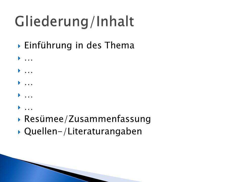Gliederung/Inhalt Einführung in des Thema … Resümee/Zusammenfassung