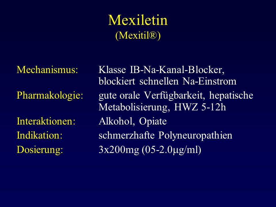 Mexiletin (Mexitil®) Mechanismus: Klasse IB-Na-Kanal-Blocker, blockiert schnellen Na-Einstrom.