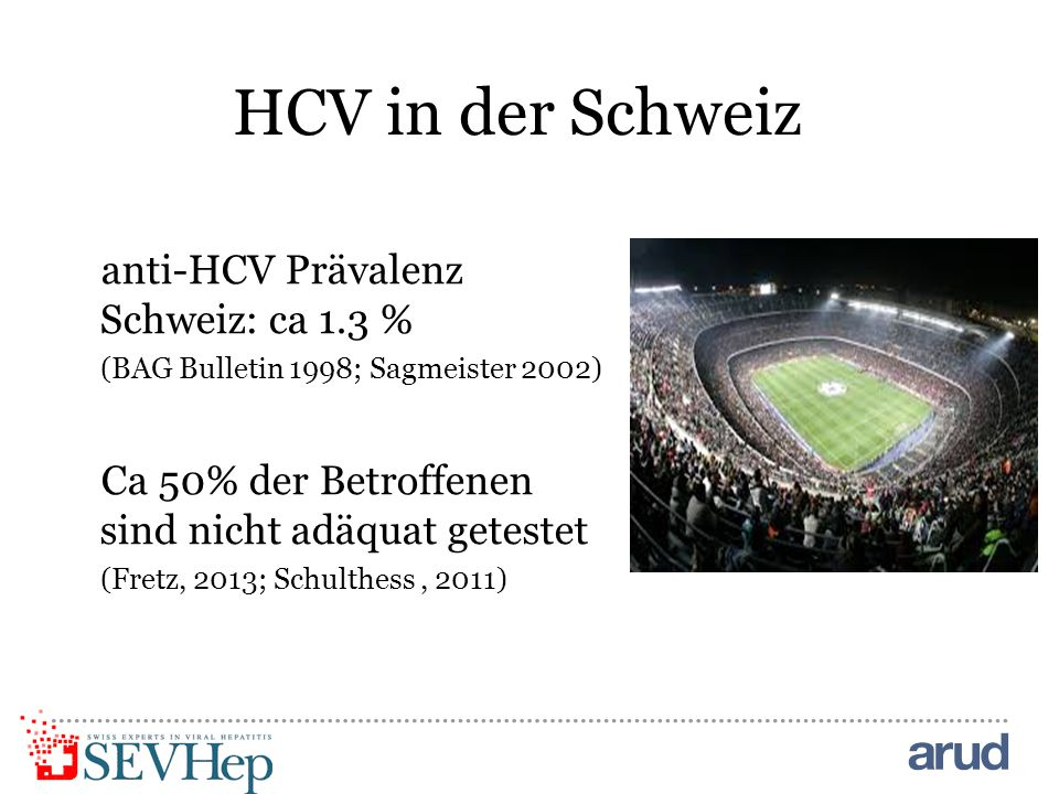 HCV in der Schweiz anti-HCV Prävalenz Schweiz: ca 1.3 %