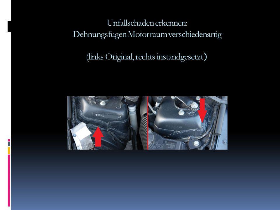 Unfallschaden erkennen: Dehnungsfugen Motorraum verschiedenartig (links Original, rechts instandgesetzt)