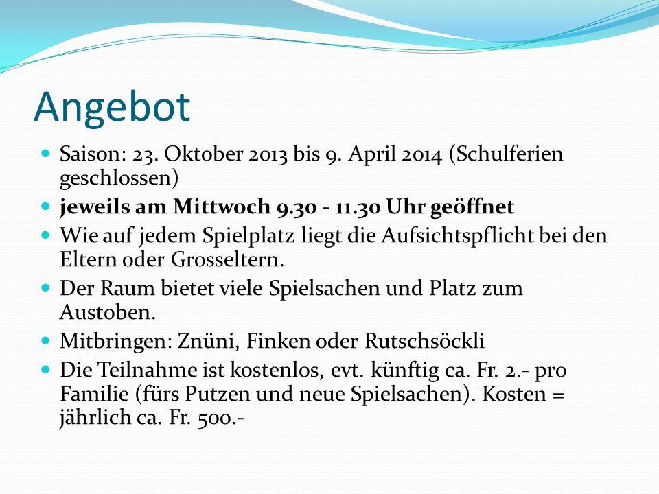 Angebot Saison: 23. Oktober 2013 bis 9. April 2014 (Schulferien geschlossen) jeweils am Mittwoch 9.30 - 11.30 Uhr geöffnet.