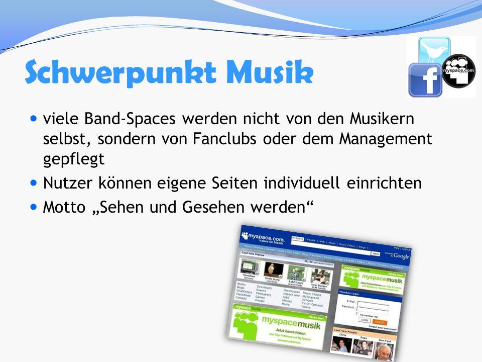 Schwerpunkt Musik viele Band-Spaces werden nicht von den Musikern selbst, sondern von Fanclubs oder dem Management gepflegt.