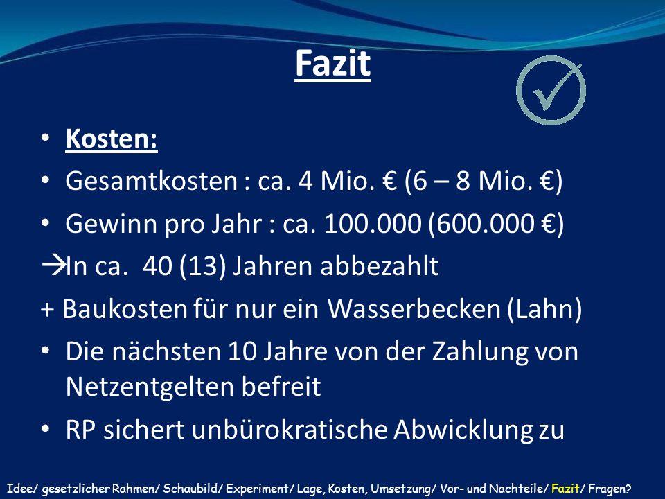 Fazit Kosten: Gesamtkosten : ca. 4 Mio. € (6 – 8 Mio. €)