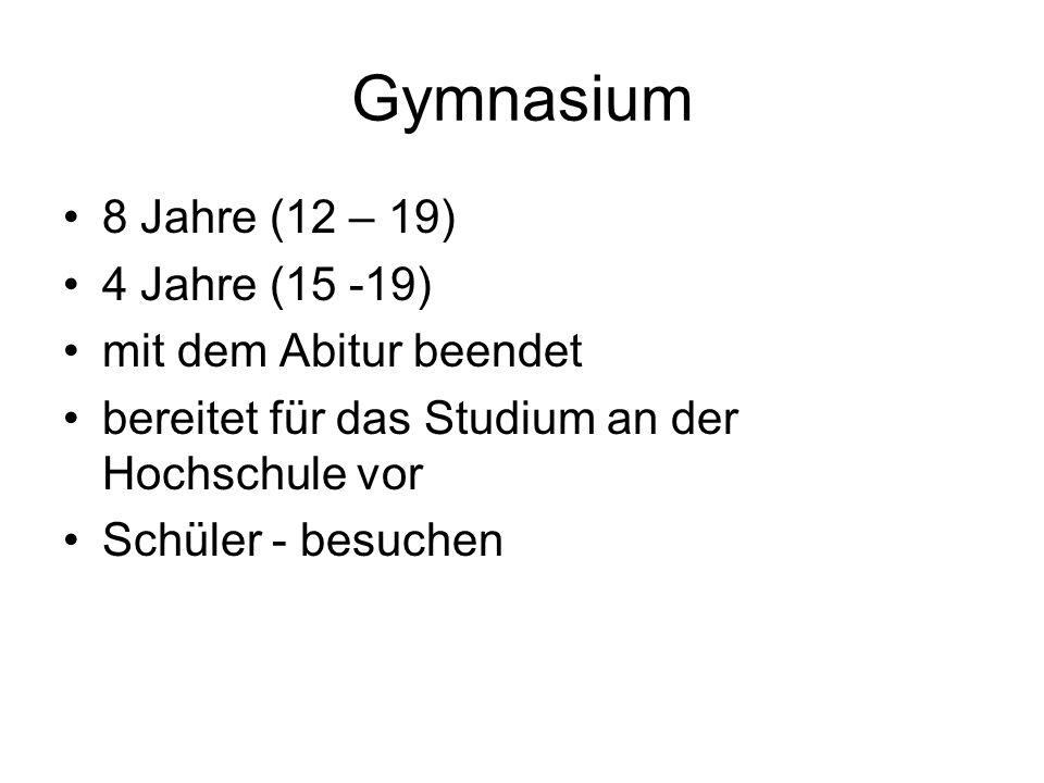 Gymnasium 8 Jahre (12 – 19) 4 Jahre (15 -19) mit dem Abitur beendet