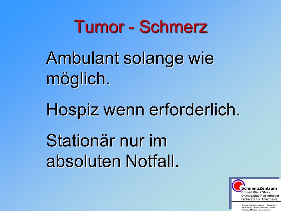 Tumor - Schmerz Ambulant solange wie möglich. Hospiz wenn erforderlich.