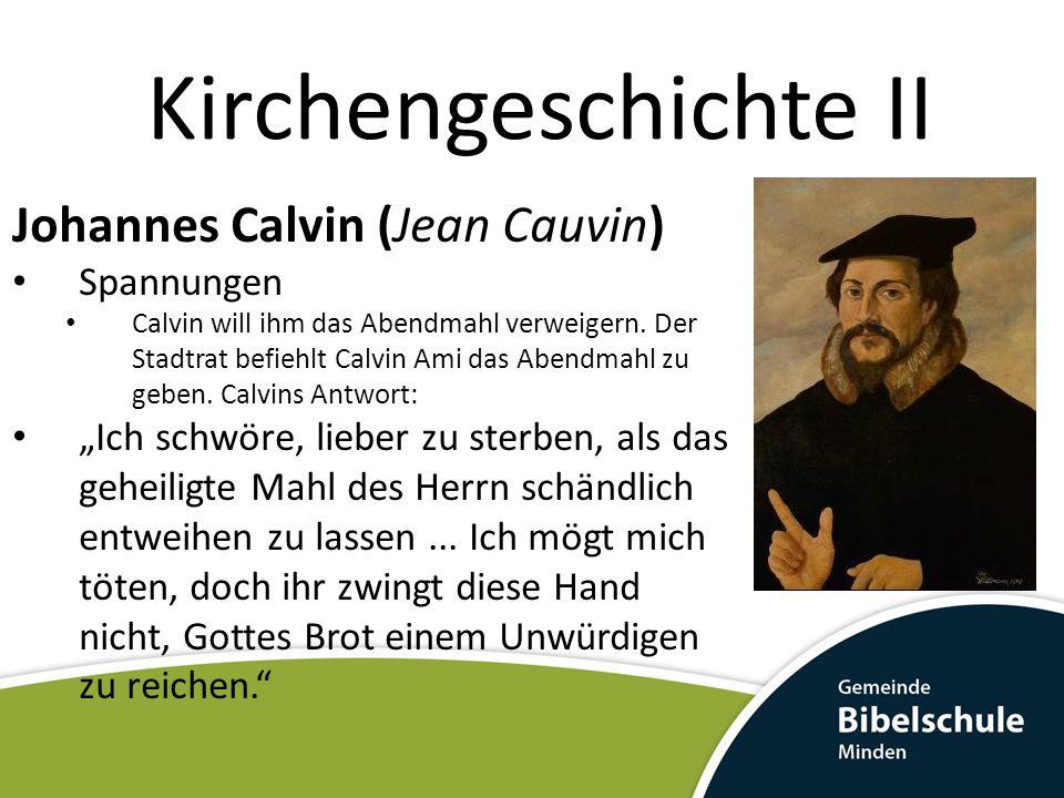 Kirchengeschichte II Johannes Calvin (Jean Cauvin) Spannungen