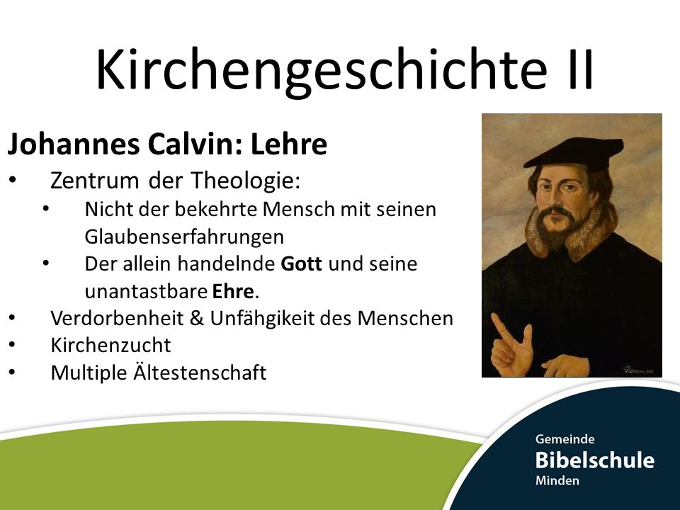 Kirchengeschichte II Johannes Calvin: Lehre Zentrum der Theologie: