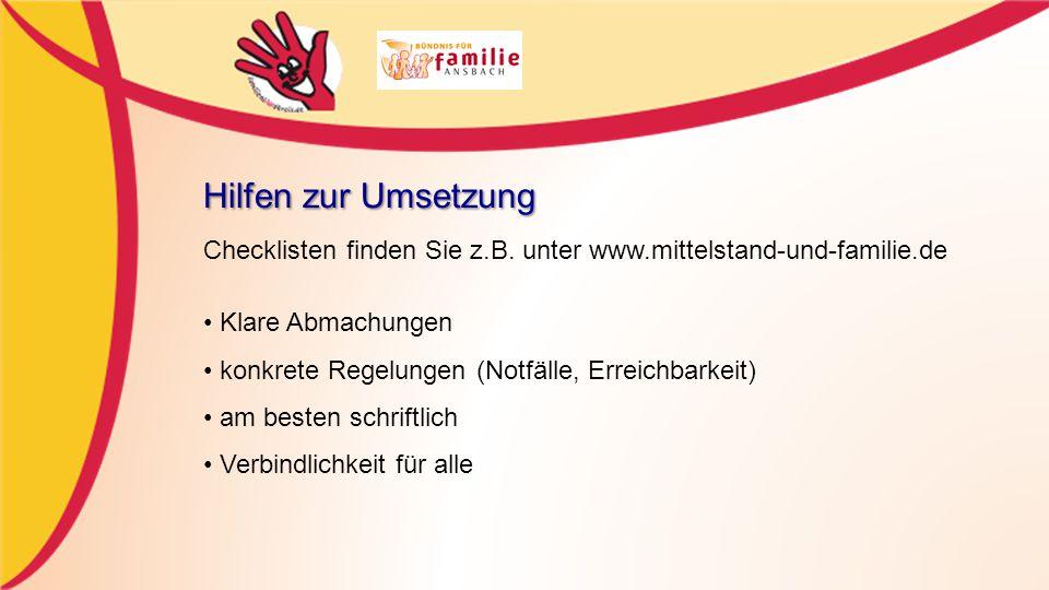 Hilfen zur Umsetzung Checklisten finden Sie z.B. unter www.mittelstand-und-familie.de. • Klare Abmachungen.