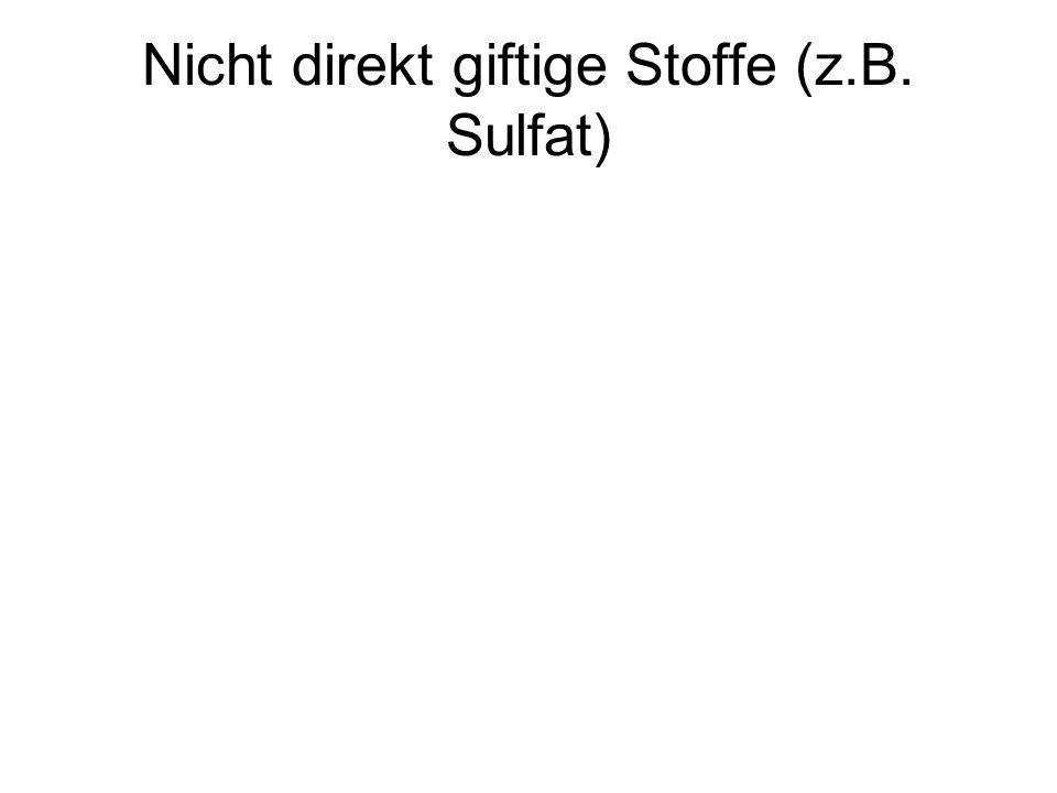 Nicht direkt giftige Stoffe (z.B. Sulfat)