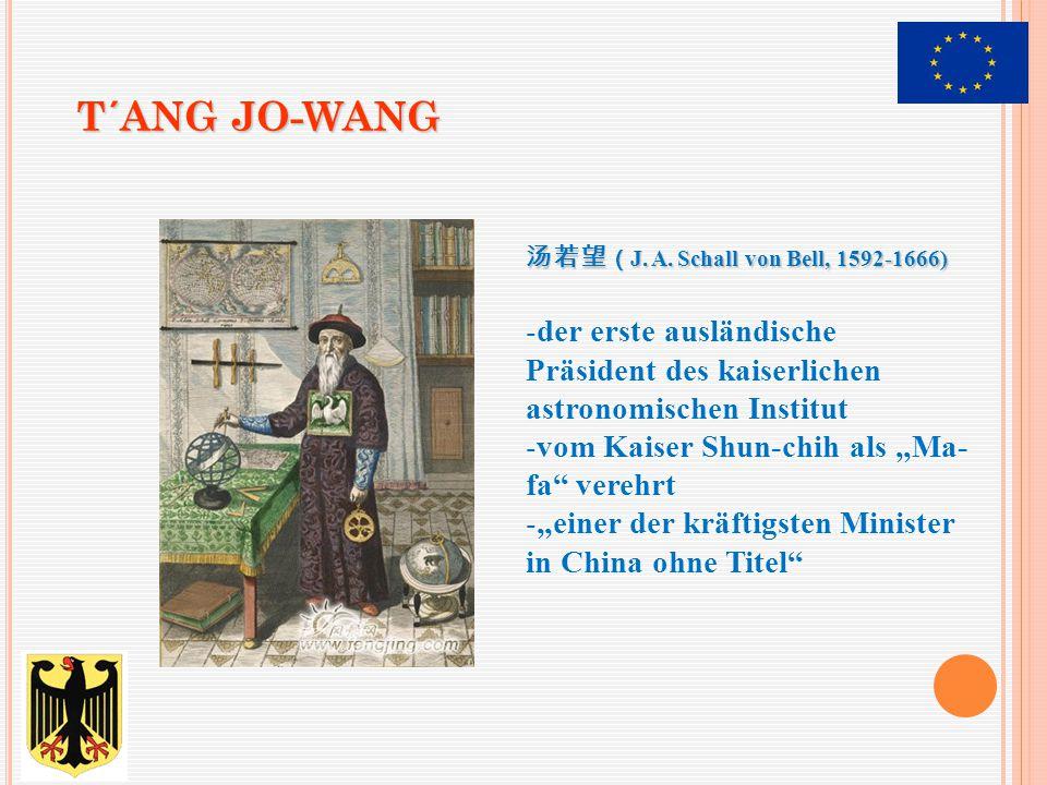 T´ang Jo-wang 汤若望(J. A. Schall von Bell, 1592-1666) der erste ausländische Präsident des kaiserlichen astronomischen Institut.
