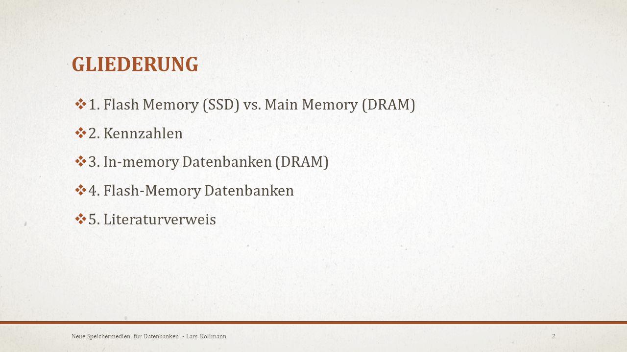 Gliederung 1. Flash Memory (SSD) vs. Main Memory (DRAM) 2. Kennzahlen