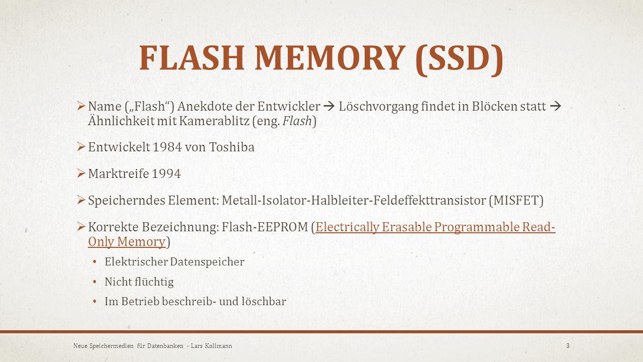 """Flash Memory (SSD) Name (""""Flash ) Anekdote der Entwickler  Löschvorgang findet in Blöcken statt  Ähnlichkeit mit Kamerablitz (eng. Flash)"""