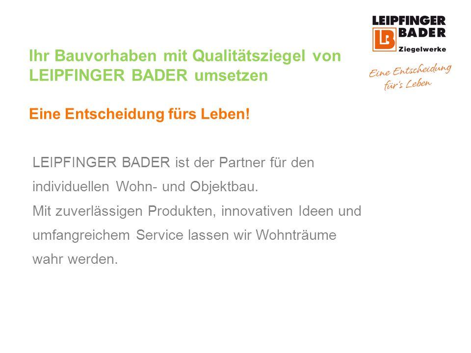 Ihr Bauvorhaben mit Qualitätsziegel von LEIPFINGER BADER umsetzen Eine Entscheidung fürs Leben!
