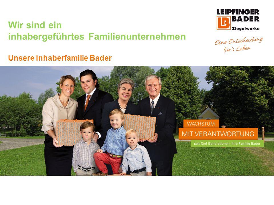 Wir sind ein inhabergeführtes Familienunternehmen Unsere Inhaberfamilie Bader