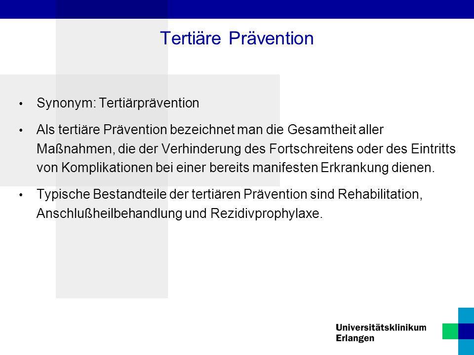 Tertiäre Prävention Synonym: Tertiärprävention