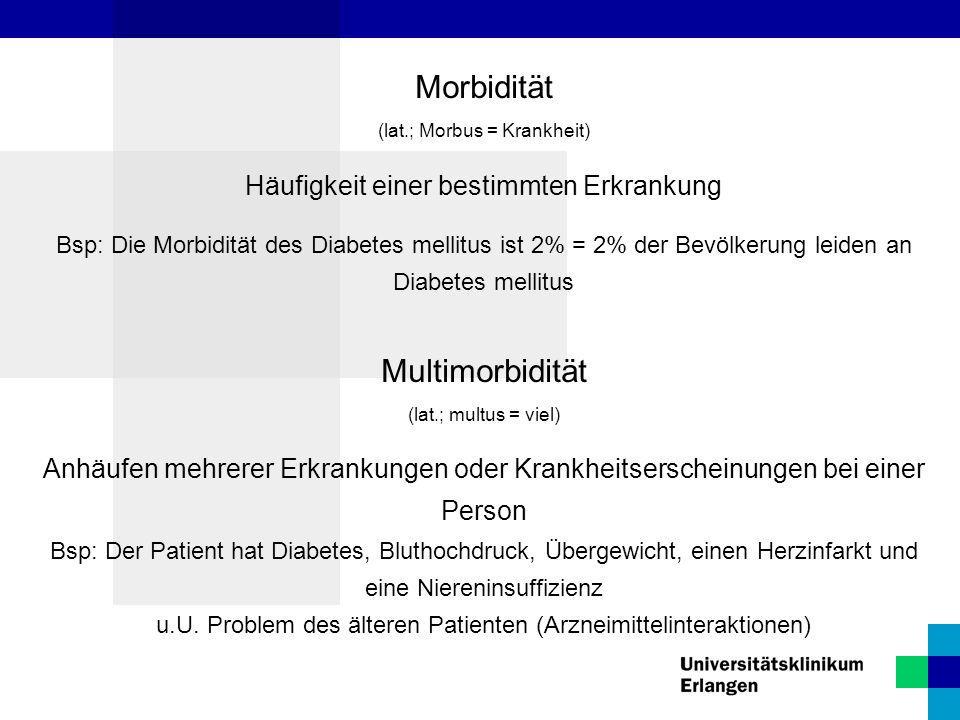 Morbidität Multimorbidität (lat.; Morbus = Krankheit)