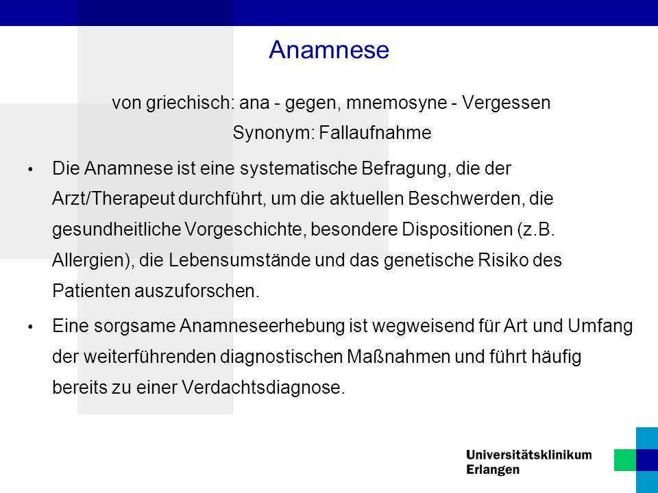 Anamnese von griechisch: ana - gegen, mnemosyne - Vergessen Synonym: Fallaufnahme.