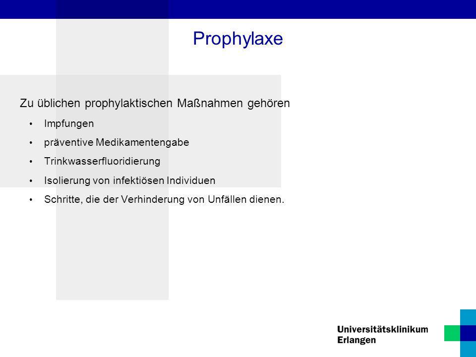 Prophylaxe Zu üblichen prophylaktischen Maßnahmen gehören Impfungen