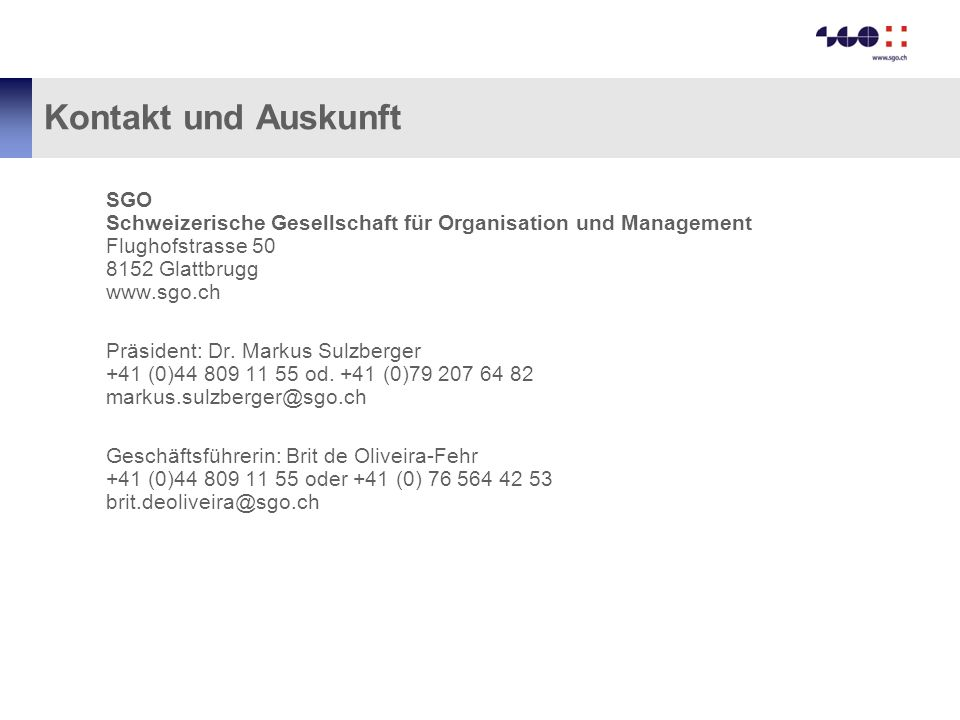 Kontakt und Auskunft SGO Schweizerische Gesellschaft für Organisation und Management Flughofstrasse 50 8152 Glattbrugg www.sgo.ch.