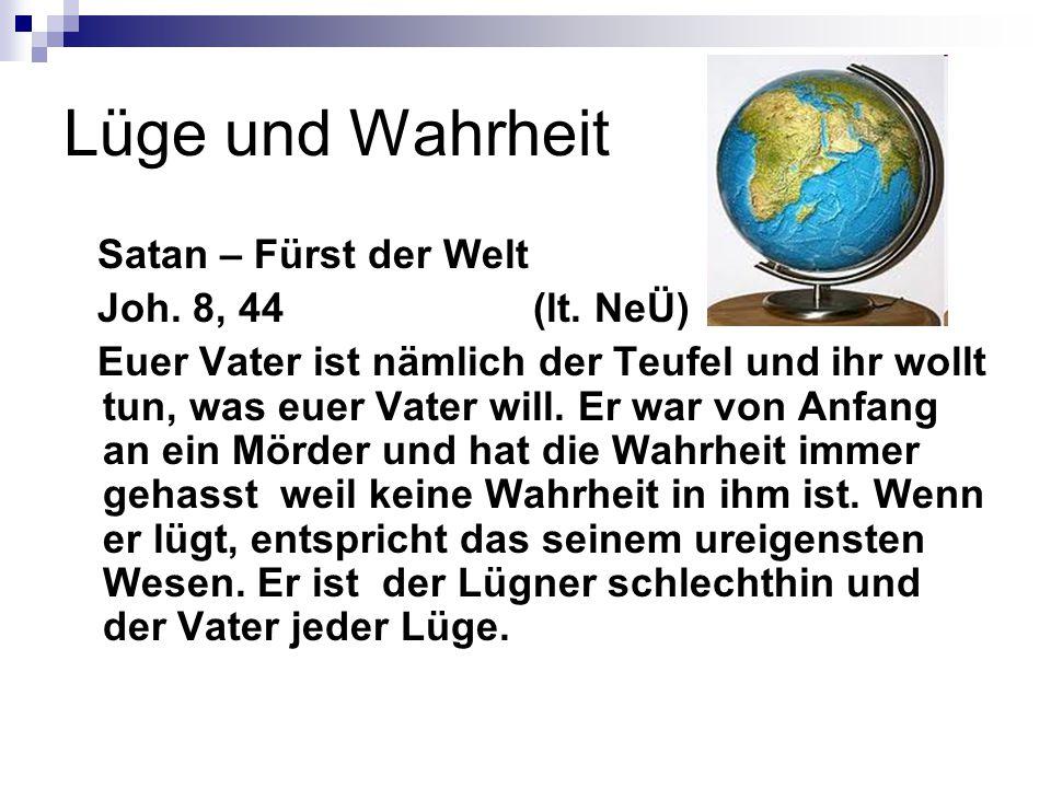 Lüge und Wahrheit Satan – Fürst der Welt Joh. 8, 44 (lt. NeÜ)