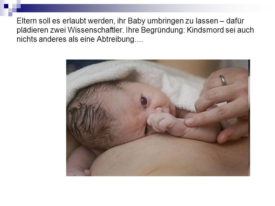 Eltern soll es erlaubt werden, ihr Baby umbringen zu lassen – dafür plädieren zwei Wissenschaftler.