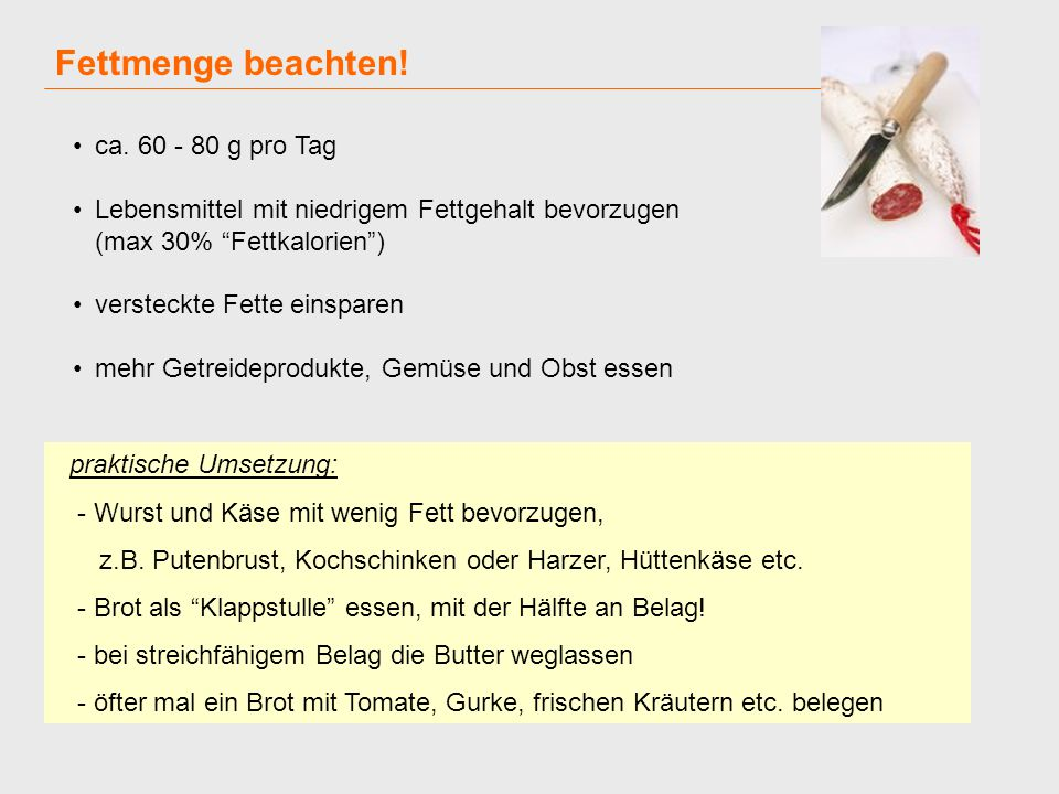 Fettmenge beachten! ca. 60 - 80 g pro Tag