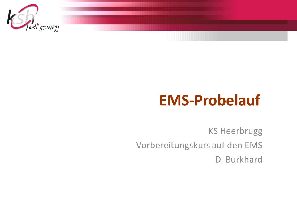 KS Heerbrugg Vorbereitungskurs auf den EMS D. Burkhard