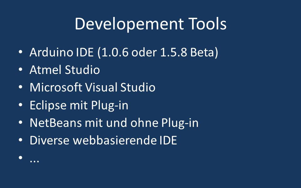 Developement Tools Arduino IDE (1.0.6 oder 1.5.8 Beta) Atmel Studio