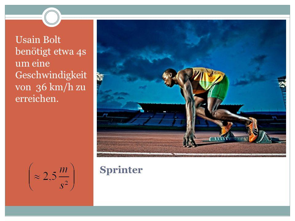 Usain Bolt benötigt etwa 4s um eine Geschwindigkeit von 36 km/h zu erreichen.