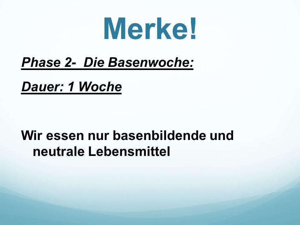 Merke! Phase 2- Die Basenwoche: Dauer: 1 Woche