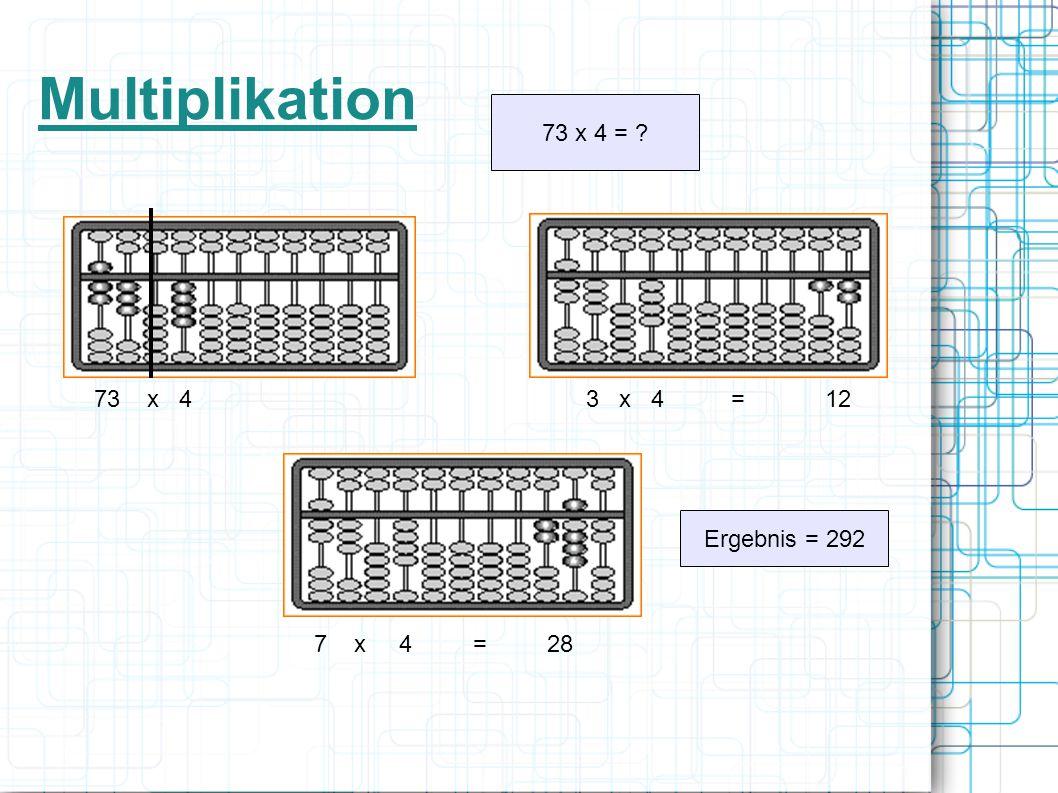 Multiplikation 73 x 4 = 73 x 4 3 x 4 = 12 Ergebnis = 292 7 x 4 = 28