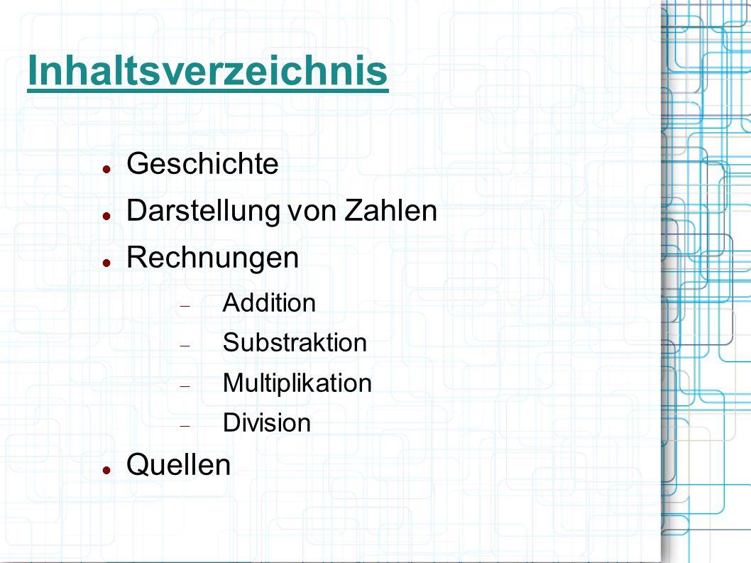 Inhaltsverzeichnis Geschichte Darstellung von Zahlen Rechnungen