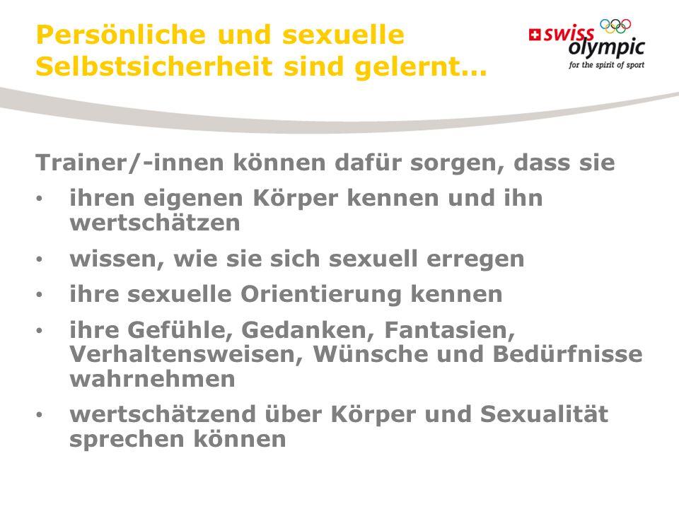 Persönliche und sexuelle Selbstsicherheit sind gelernt...