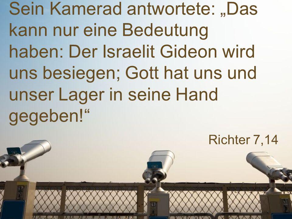 """Sein Kamerad antwortete: """"Das kann nur eine Bedeutung haben: Der Israelit Gideon wird uns besiegen; Gott hat uns und unser Lager in seine Hand gegeben!"""